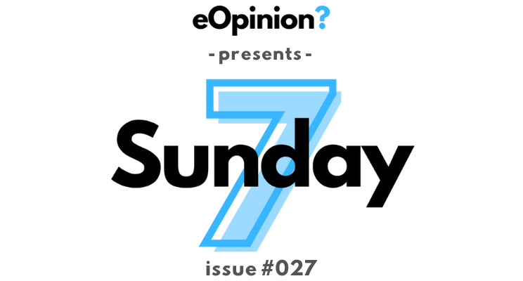 Sunday 7 - Issue #27 | eOpinion